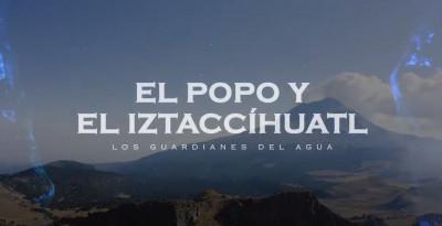 La senda del agua / El Popo y el Iztaccíhuatl, los guardianes del agua / Serie documental 2